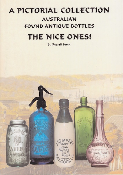A Pictorial Collection Australian Found Antique Bottles The Nice Ones Russell Dunn